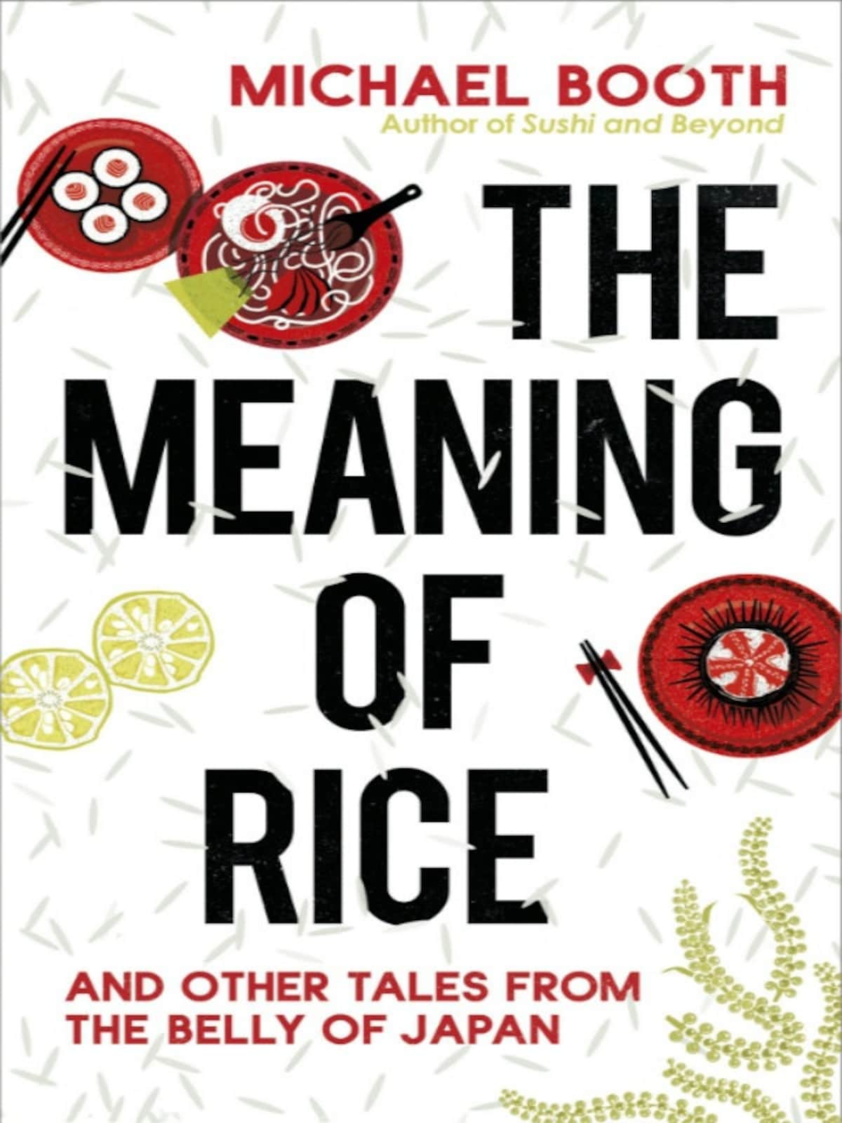 5. The Meaning of Rice & Other Tales from the Belly of Japan by Michael Booth