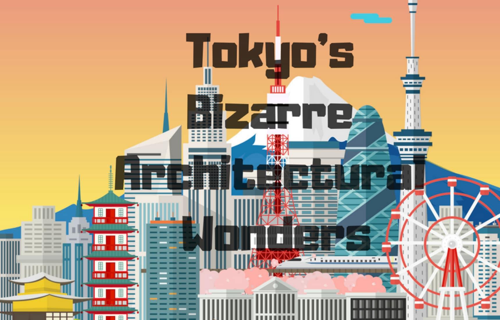 Tokyo's Bizarre Architectural Wonders