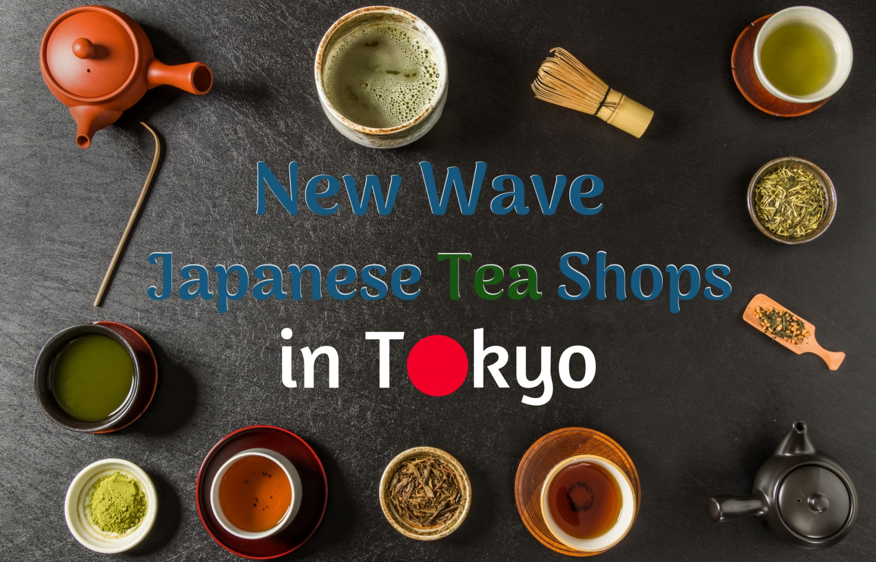 New Wave Japanese Tea Shops in Tokyo