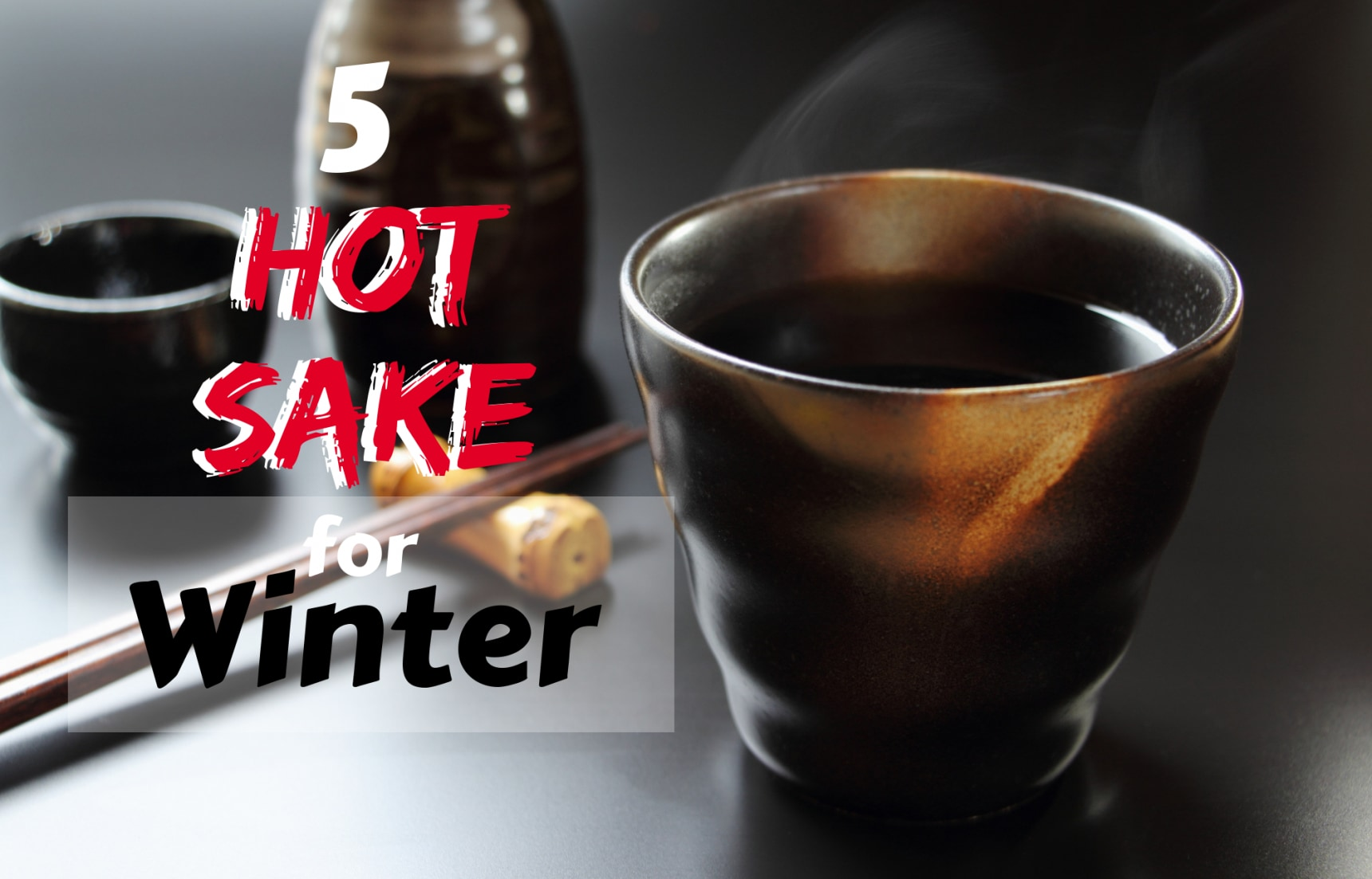 5 Hot Sake for Winter!