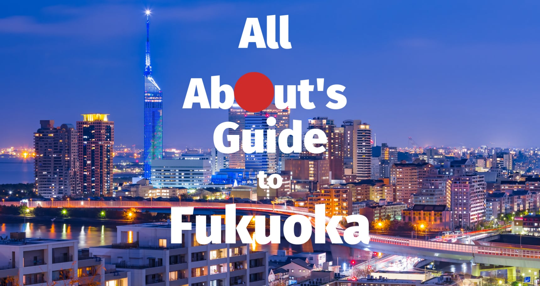 All About's Guide to Fukuoka