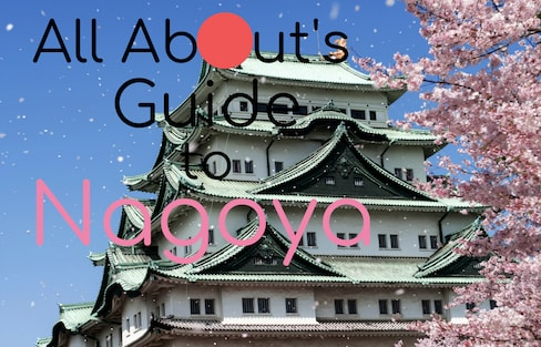All About's Guide to Nagoya