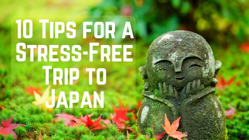 10 Tips for a Stress-Free Trip to Japan