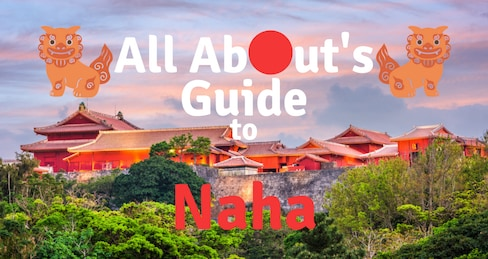 All About's Guide to Naha